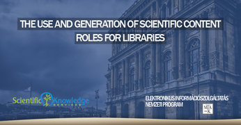 The Use And Generation Of Scientific Content – Roles For Libraries